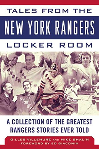 Tales from the New York Rangers Locker Room: A Collection of the Greatest Rangers Stories Ever Told (Tales from the Team) - Gilles Villemure, Mike ShalinEd Giacomin