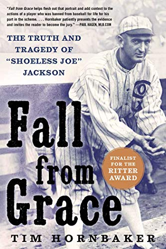 "Fall from Grace: The Truth and Tragedy of ""Shoeless Joe"" Jackson - Tim Hornbaker"