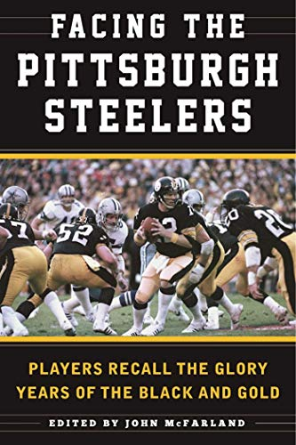 Facing the Pittsburgh Steelers: Players Recall the Glory Years of the Black and Gold - Sean Deveney