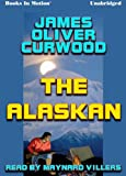 The Alaskan by James Oliver Curwood from Books In Motion.com, James Oliver Curwood