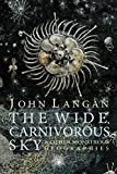 The Wide Carnivorous Sky by John Langan