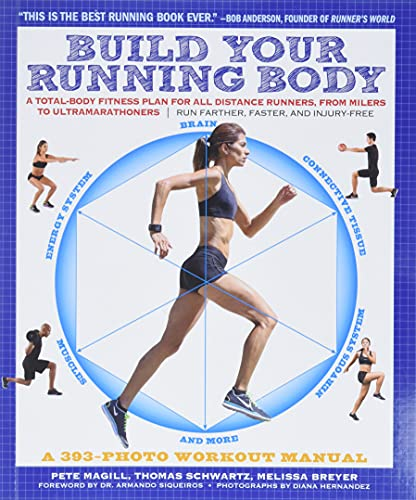 Build Your Running Body: A Total-Body Fitness Plan for All Distance Runners, from Milers to UltramarathonersRun Farther, Faster, and Injury-Free - Pete Magill, Thomas Schwartz, Melissa BreyerDr. Armando Siqueiros