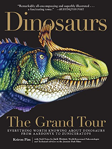 Dinosaurs - The Grand Tour: Everything Worth Knowing About Dinosaurs from Aardonyx to Zuniceratops - Keiron PimJack Horner