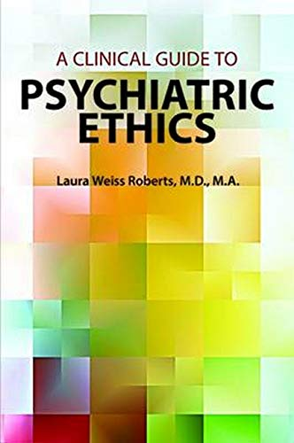 A clinical guide to psychiatric ethics / Laura Weiss Roberts.