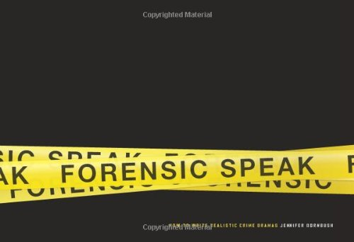 Forensic Speak: How to Write Realistic Crime Dramas - Dornbush Jennifer
