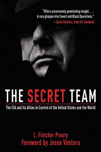 The Secret Team: The CIA and Its Allies in Control of the United States and the World - L. Fletcher ProutyJesse Ventura