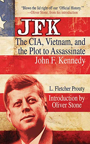 JFK: The CIA, Vietnam, and the Plot to Assassinate John F. Kennedy, Prouty, L. Fletcher