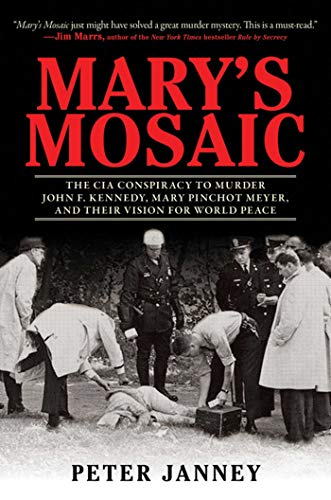 Mary's Mosaic: The CIA Conspiracy to Murder John F. Kennedy, Mary Pinchot Meyer, and Their Vision for World Peace, Janney, Peter
