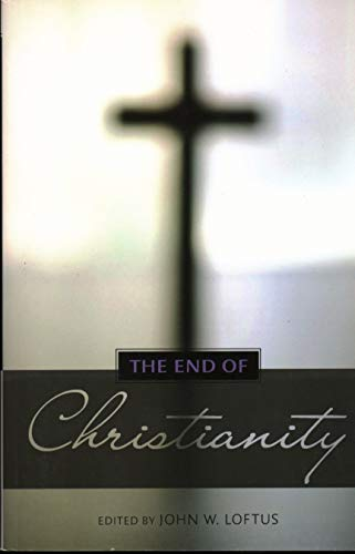 The End of Christianity, by Loftus, John W.