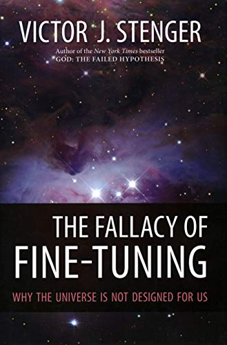 The Fallacy of Fine-Tuning: Why the Universe Is Not Designed for Us, by Stenger, V.