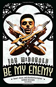 BOOK REVIEW: Be My Enemy by Ian McDonald