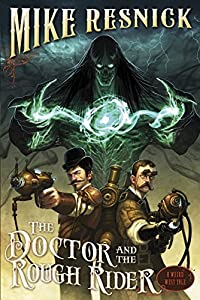 "Cover & Synopsis: ""The Doctor and the Rough Rider: A Weird West Tale"" by Mike Resnick"