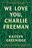 We Love You, Charlie Freeman: A Novel, Greenidge, Kaitlyn
