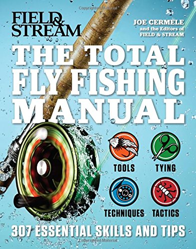 The Total Fly Fishing Manual: 307 Essential Skills and Tips - Joe Cermele, The Editors of Field and Stream