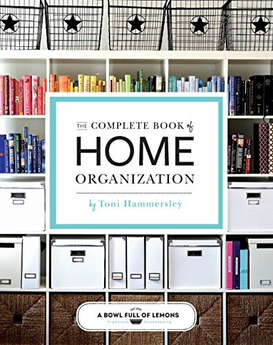 The Complete Book of Home Organization: 336 Tips and Projects - abowlfulloflemons.net, Toni Hammersley