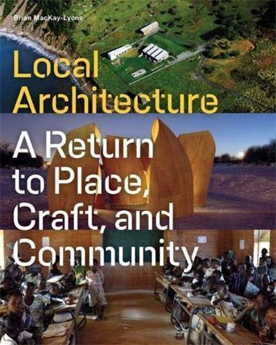 Local Architecture: Building Place, Craft, and Community - Brian Mackay-LyonsRobert McCarter