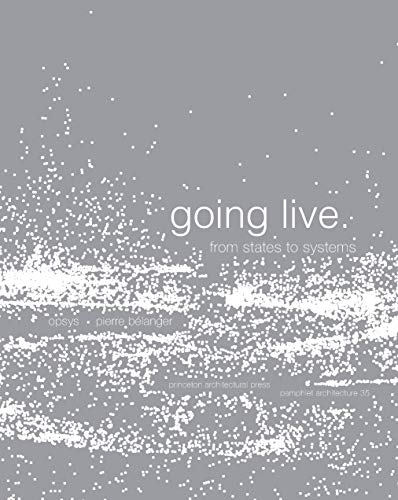 Pamphlet Architecture 35: Going Live, From States to Systems - Pierre Belanger