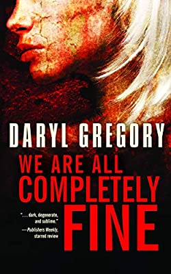 AUDIOBOOK WINNER: WE ARE ALL COMPLETELY FINE by Daryl Gregory