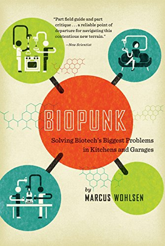 Biopunk: Solving Biotech's Biggest Problems in Kitchens and Garages - Marcus Wohlsen