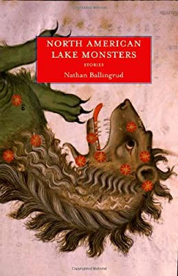 "Cover, Synopsis & TOC: ""North American Lake Monsters: Stories"" by Nathan Ballingrud"