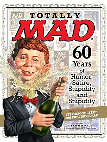 Totally MAD: 60 Years of Humor, Satire, Stupidity and Stupidity - Stephen Colbert, Eric Drysdale