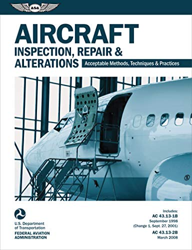Aircraft Inspection, Repair & Alterations: Acceptable Methods, Techniques & Practices (FAA AC 43.13-1B and 43.13-2B) (FAA Handbooks series) - Federal Aviation Administration (FAA)/Aviation Supplies & Academics (ASA)