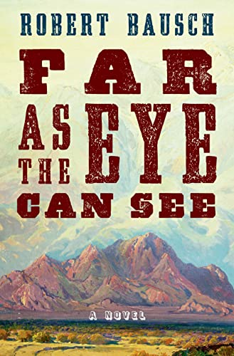 Far as the Eye Can See: A Novel, Bausch, Robert