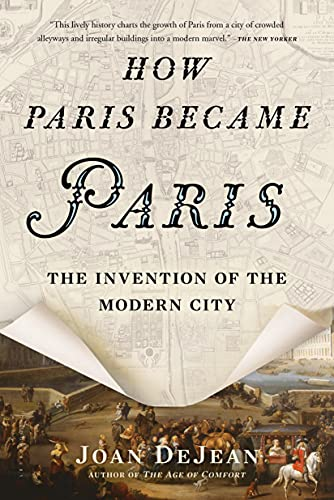 How Paris Became Paris: The Invention of the Modern City - Joan DeJean