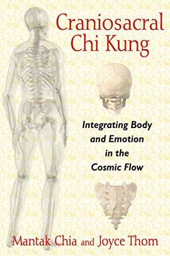 Craniosacral Chi Kung: Integrating Body and Emotion in the Cosmic Flow - Mantak Chia, Joyce Thom