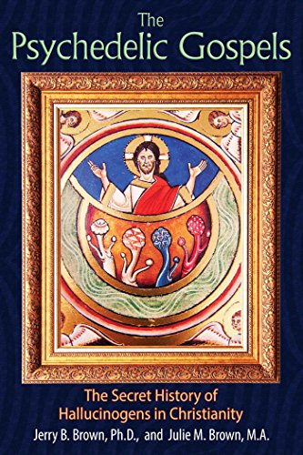 The Psychedelic Gospels: The Secret History of Hallucinogens in Christianity, Brown Ph.D., Jerry B.; Brown M.A., Julie M.
