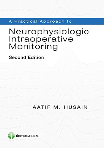 A PRACTICAL APPROACH TO NEUROPHYSIOLOGIC INTRAOPERATIVE MONITORING, 2ED