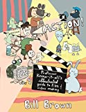 Action!: Professor Know-It-All's Illustrated Guide to Film & Video Making (DIY), Brown, Bill