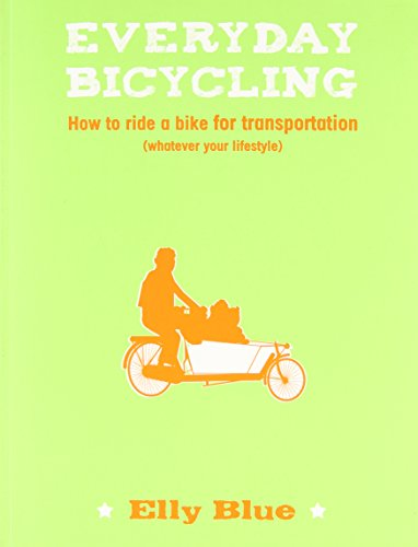 Everyday Bicycling: How to Ride a Bike for Transportation (Whatever Your Lifestyle) (DIY), Blue, Elly