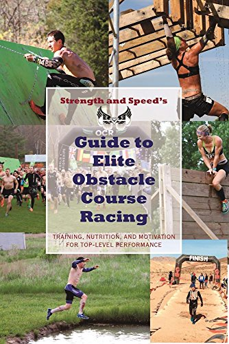 Strength & Speed's Guide to Elite Obstacle Course Racing: Training, Nutrition, and Motivation for Top-Level Performance - Evan Perperis