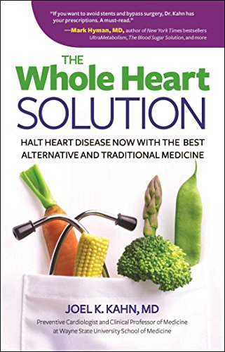 The Whole Heart Solution: Halt Heart Disease Now with the Best Alternative and Traditional Medicine - Joel K. Kahn MD