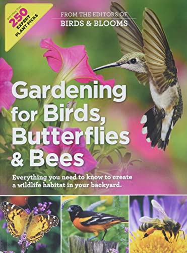 Gardening for Birds, Butterflies, and Bees: Everything you need to Know to Create a wildlife Habitat in your Backyard - Editors at Birds and Blooms