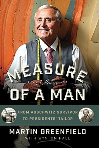 Measure of a Man: From Auschwitz Survivor to Presidents' Tailor - Martin Greenfield, Wynton Hall