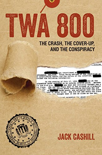 TWA 800: The Crash, the Cover-Up, and the Conspiracy - Jack Cashill