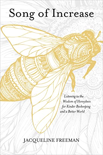 Song of Increase: Listening to the Wisdom of Honeybees for Kinder Beekeeping and a Better World - Jacqueline FreemanSusan Chernak McElroy