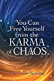You Can Free Yourself from the Karma of Chaos