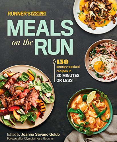 Runner's World Meals on the Run: 150 energy-packed recipes in 30 minutes or less - Joanna Sayago Golub