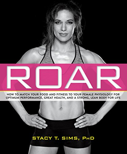 ROAR: How to Match Your Food and Fitness to Your Unique Female Physiology for Optimum Performance, Great Health, and a Strong, Lean Body for Life - Stacy Sims, Selene Yeager