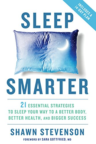 Sleep Smarter: 21 Essential Strategies to Sleep Your Way to A Better Body, Better Health, and Bigger Success - Shawn Stevenson