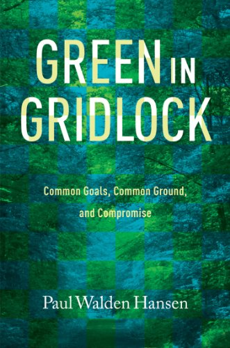 Green in Gridlock: Common Goals, Common Ground, and Compromise (Kathie and Ed Cox Jr. Books on Conservation Leadership, sponsored by The Meadows), Hansen, Paul Walden