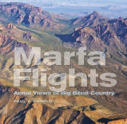 Marfa Flights: Aerial Views of Big Bend Country (Tarleton State University Southwestern Studies in the Humanities) - Paul V. ChaploLawrence John Francell, T. Lindsay Baker