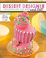 Dessert Designer: Creations You Can Make and Eat! by Dana Meachen Rau
