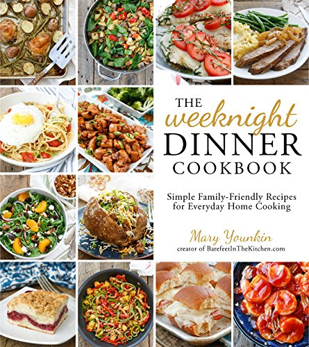 The Weeknight Dinner Cookbook: Simple Family-Friendly Recipes for Everyday Home Cooking - Mary Younkin