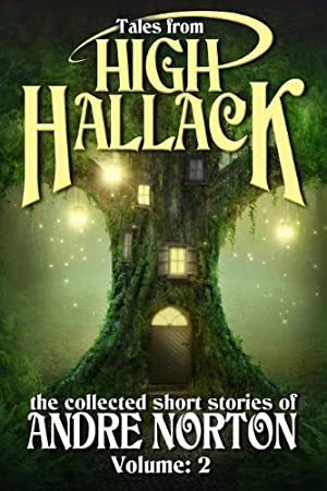 Tables of Contents: TALES FROM HIGH HALLACK: THE COLLECTED SHORT STORIES OF ANDRE NORTON (Volumes 1 & 2)