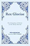 Rex Gloriae: The Kingship of Christ in the Early Church book cover
