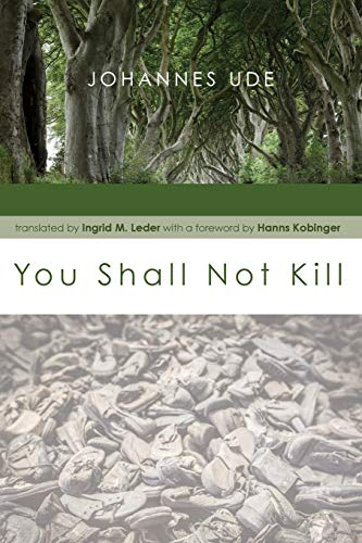 You Shall Not Kill is an inspiring book by the Austrian priest and university professor Johannes Ude (1874-1965) explaining the rationale for nonviolence, writes C.S. Morrissey. (Photo credit: Wipf and Stock)